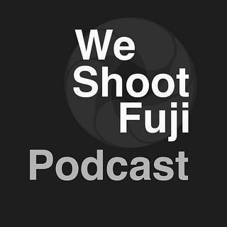 New Fuji Podcast - the WeShootFuji Podcast