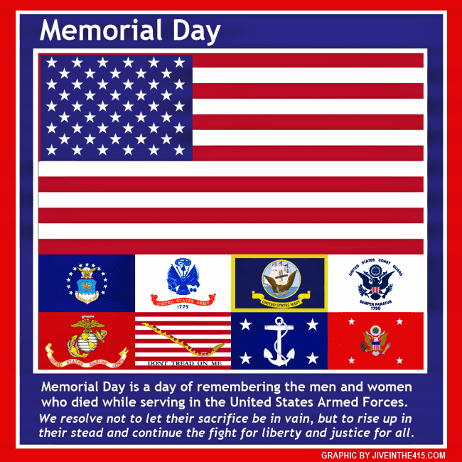 Memorial Day is our day of remembrance, and the graphic depicts the American Flag, and the flags of each branch of the military.