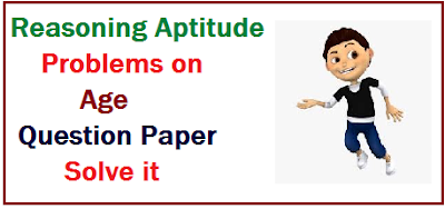 "Reasoning aptitude questions - based on problems of ages- age ratio - average of ages etc.  quantitative aptitude questions paper for competition exam contains some question based on ""AGE"" .   These reasoning aptitude question are very helpful for - ibps clerk exam paper- sbi clerk recruitment - railway jobs exam, sbi po job , ibps exams, ssc cgl  etc.  Read these questions and try to solve it fast :-"