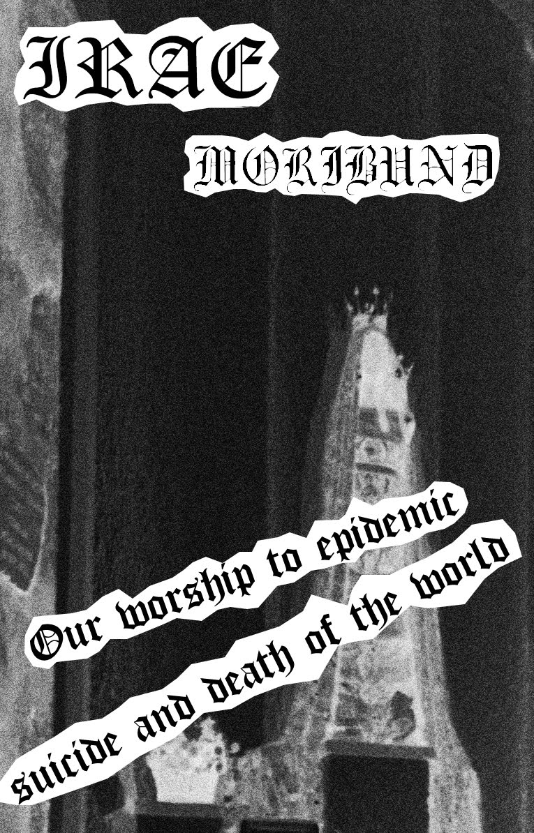 "Irae/Moribund - ""Our Epidemic Suicide and Death of the World"""