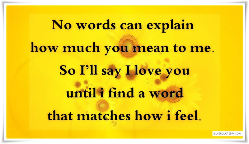 No Words Can Explain How Much You Mean To Me, Picture Quotes, Love Quotes, Sad Quotes, Sweet Quotes, Birthday Quotes, Friendship Quotes, Inspirational Quotes, Tagalog Quotes