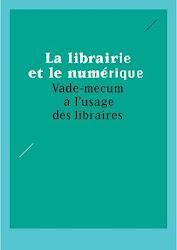 La librairie et le numérique, Vade-mecum à l'usage des libraires