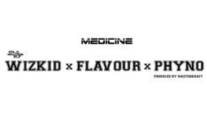 Wizkid - Medicine (Remix) ft. Flavour x Phyno
