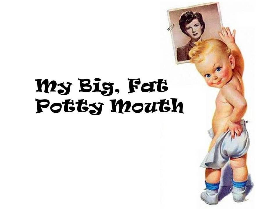 My Big Fat Potty Mouth
