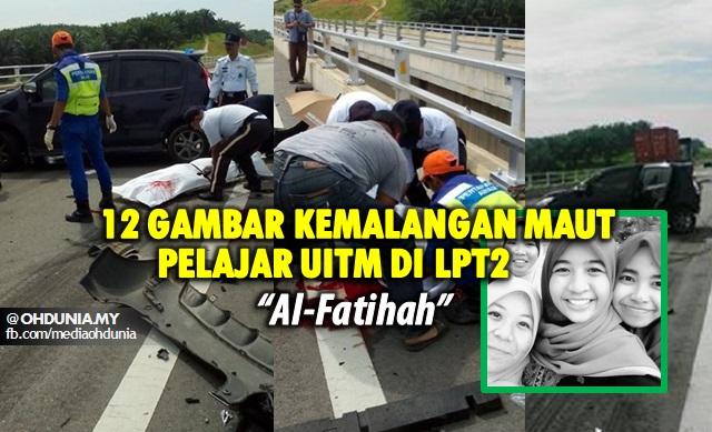 Pelajar UiTM Maut Dalam Kemalangan Ngeri di LPT2
