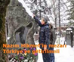 Nazım Hikmet'in mezarı Türkiye'ye getirilmeli kadir inanır