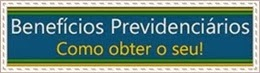 Benefícios Previdenciários - Como obter o seu!