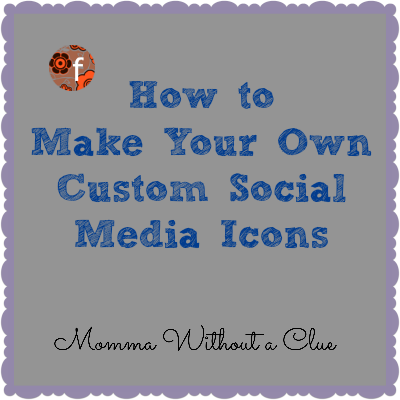 Momma Without a Clue: Blog Tutorial - Custom Social Media Icons