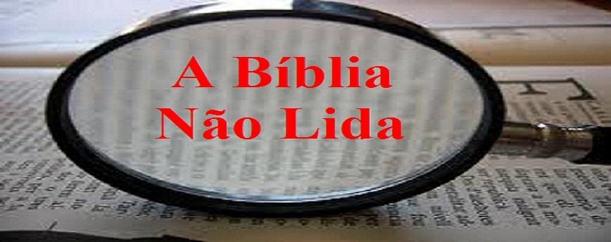 A Bíblia Não Lida