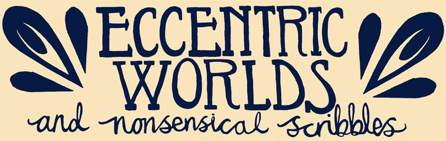 Eccentric Worlds and Nonsensical Scribbles