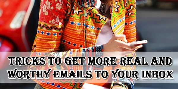 Tricks To Get More Real And Worthy EMails To Your Inbox