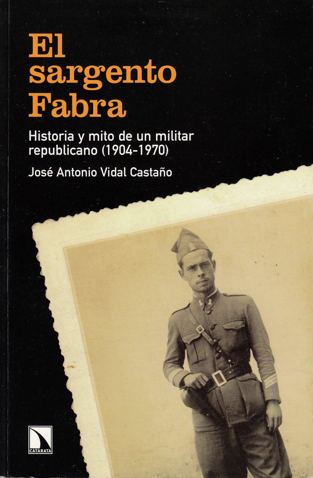 EL SARGENTO FABRA. HISTORIA Y MITO DE UN MILITAR REPUBLICANO. (1904-1970)