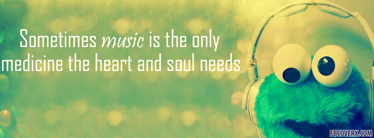 Facebook Covers Funny Awesome Cute Sometimes Music Is The Only Medicine