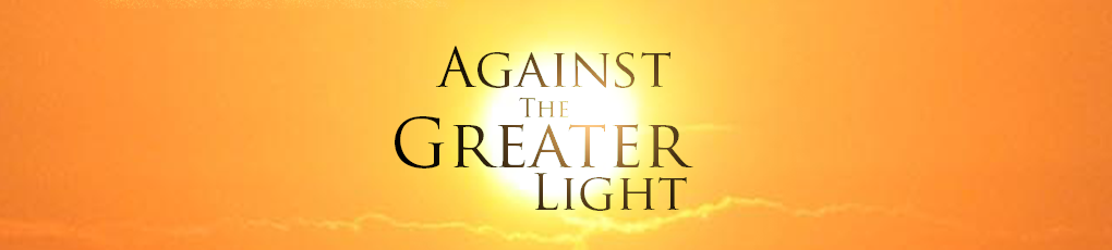 Against the Greater Light
