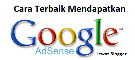 Cara Terbaik Mendapatkan Google Adsense Lewat Blogger