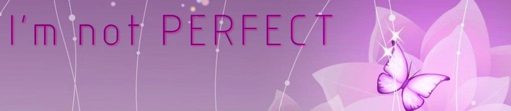 I'm not PERFEC
