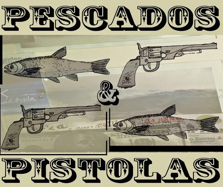 PESCADOS Y PISTOLAS
