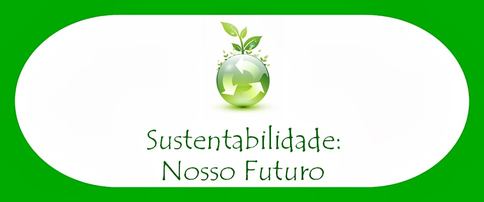 Sustentabilidade: Nosso Futuro