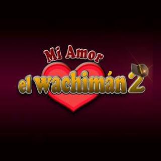 Mi Amor El Wachiman 2
