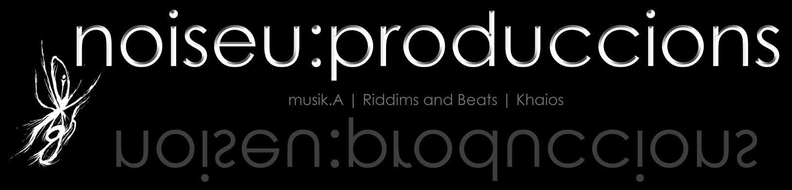 Noiseu Produccions Musik.A | Riddims and Beats | Khaios