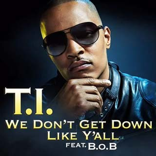 T.I. - We Don't Get Down Like Y'all Lyrics | Letras | Lirik | Tekst | Text | Testo | Paroles - Source: musicjuzz.blogspot.com