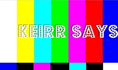 KEIRR SAYS