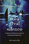 Into Great Silence, by our May Featured Author, Eva Saulitis