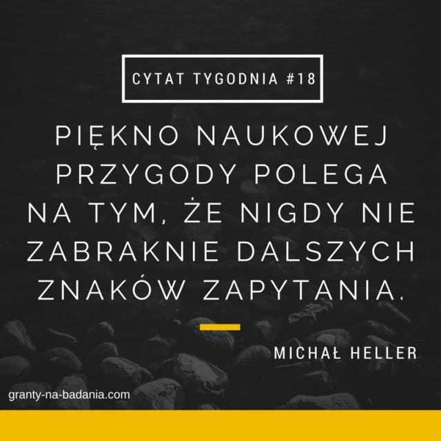 Piękno naukowej przygody polega na tym, że nigdy nie zabraknie dalszych znaków zapytania. - Michał Heller