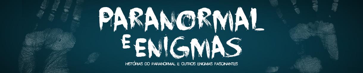 Paranormal e Enigmas