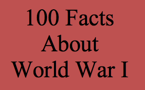 A Grave Interest: 100 Facts about World War One - 100 Years After ...