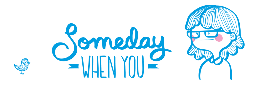Someday, when you...