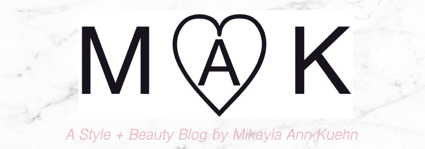 MAK | A Style + Beauty Blog by Mikayla Ann Kuehn