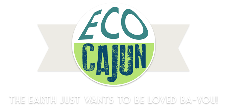 eco cajun [the earth just wants to be loved ba-you!]