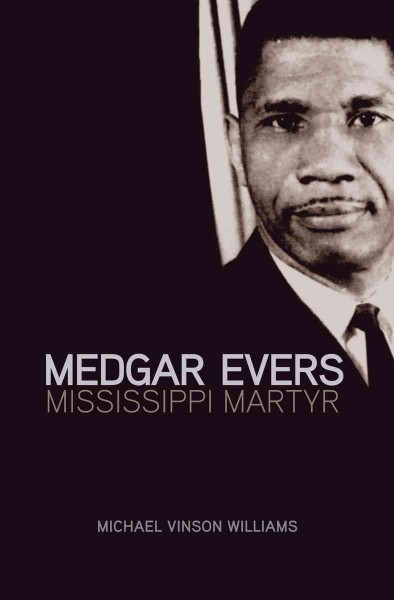 Medgar evers mississippi martyr by michael vinson williams