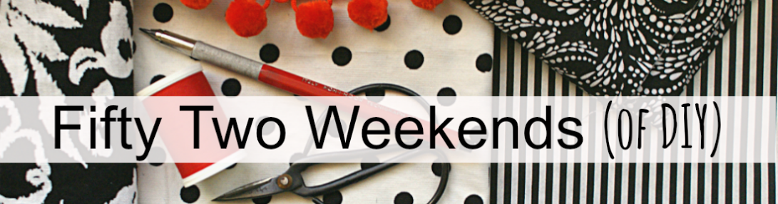 Fifty Two Weekends (...of DIY)
