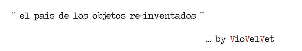 el pais de los objetos ...re-inventa2