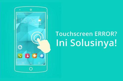 mengtasi touchscreen android error