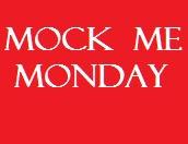 Mock Me Monday