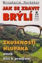 Maryakarim Norbekov - Jak se ybavit brýlí. Zkušenosti hlupáka aneb klíč k prozření