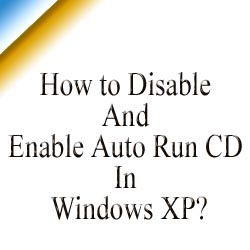 How to Disable or Enable Auto run CD in Windows XP?