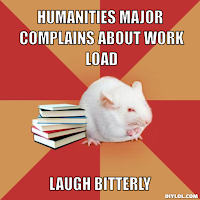 Humanities major complains about work load; laugh bitterly