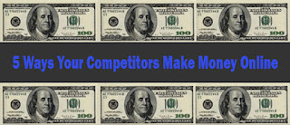 5 Ways Your Competitors Make Money Online