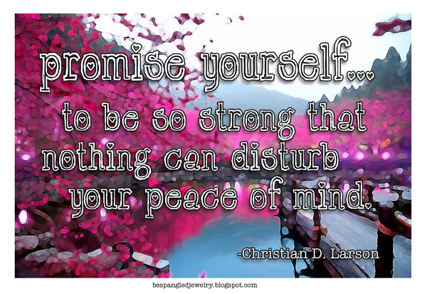 "Promise Yourself peace of mind quote from Christian D. Larson's ""promises to yourself"" Optimist Creed"