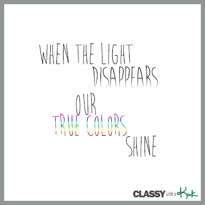 Friendship Quote: When the light disappears our true colors shine