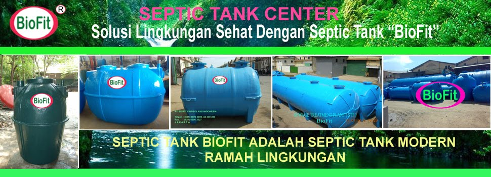 PT. BIOFIT FIBREGLASS INDONESIA = Septic Tank, Septic Tank Biotech, Septic Tank Biofit, Biofive
