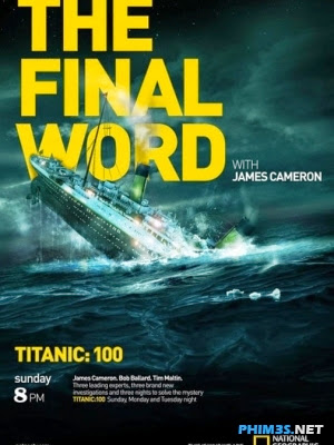 Titanic: Lời Kết Của James...-Titanic: The Final Word With James Cameron