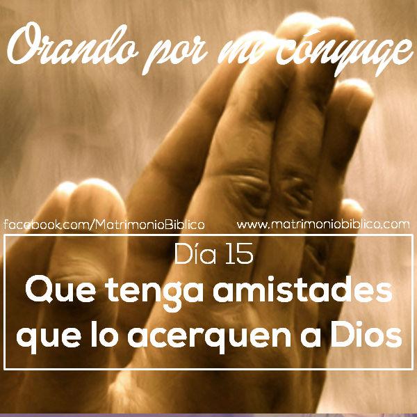 Orando por mi cónyuge día 15 que tenga amistades que lo acerquen a Dios