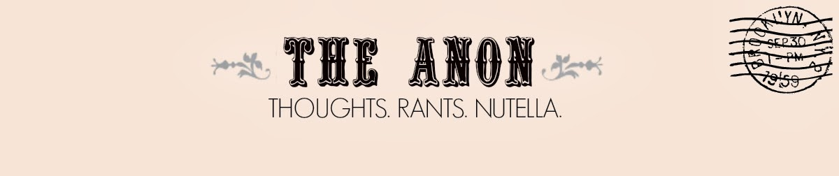 The Anon:   thoughts. rants. nutella.