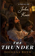 THE THUNDER, a novel on John Knox