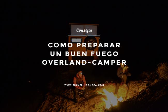 como preparar un buen fuego overland-camper